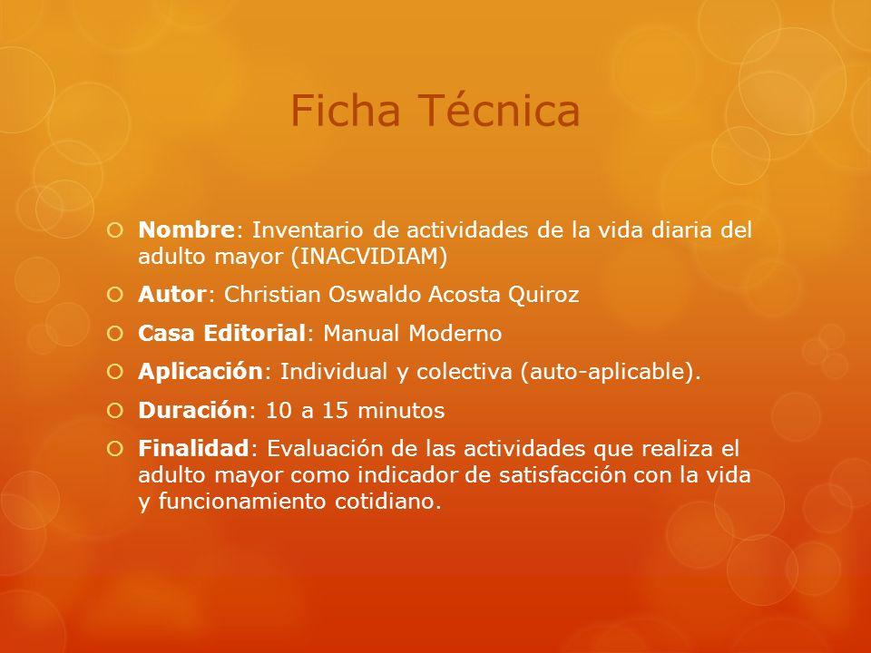 Ficha Técnica Nombre: Inventario de actividades de la vida diaria del adulto mayor (INACVIDIAM) Autor: Christian Oswaldo Acosta Quiroz.