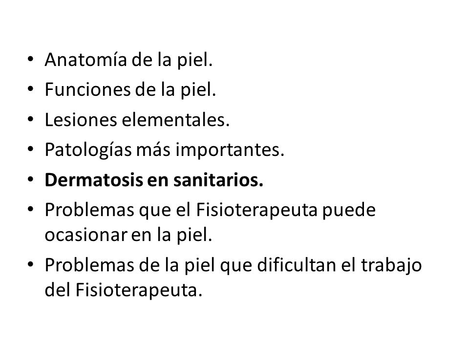 Anatomía de la piel. Funciones de la piel. Lesiones elementales. Patologías más importantes. Dermatosis en sanitarios.