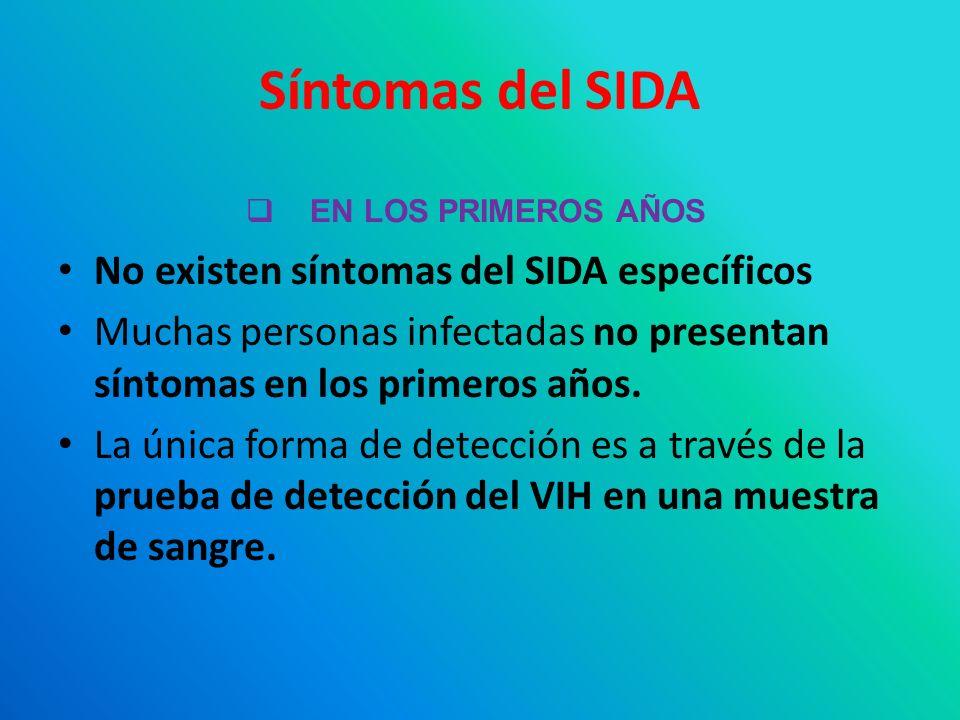 Síntomas del SIDA No existen síntomas del SIDA específicos