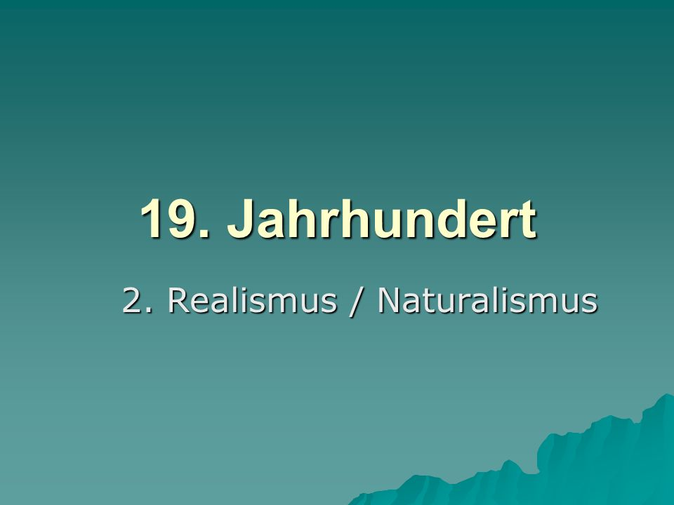 2. Realismus / Naturalismus