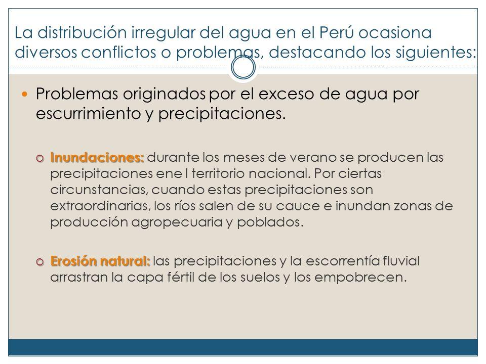 La distribución irregular del agua en el Perú ocasiona diversos conflictos o problemas, destacando los siguientes: