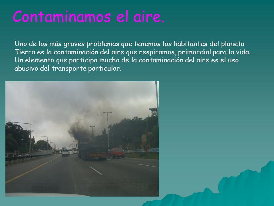 Contaminamos el aire.