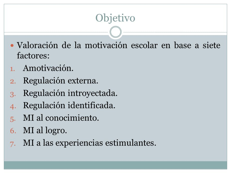 Objetivo Valoración de la motivación escolar en base a siete factores: