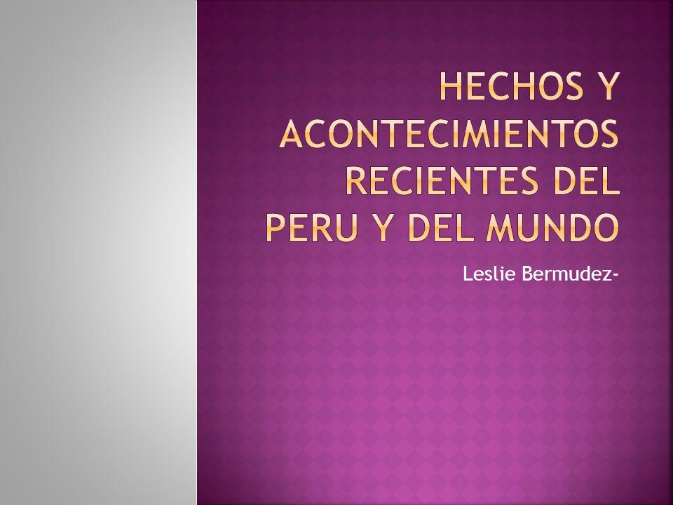 HECHOS Y ACONTECIMIENTOS RECIENTES DEL PERU Y DEL MUNDO