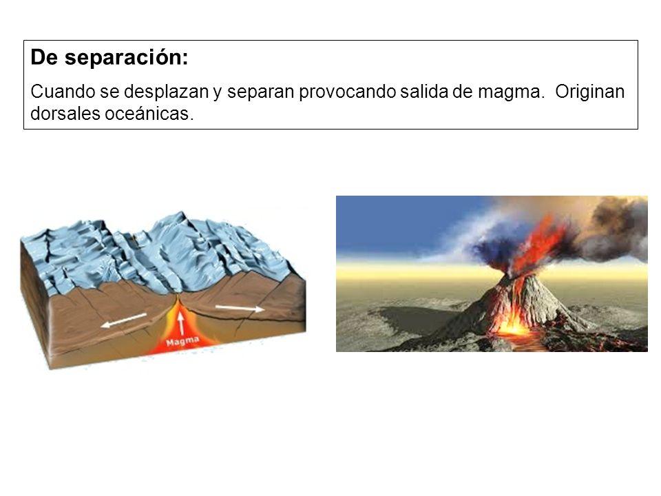 De separación: Cuando se desplazan y separan provocando salida de magma.