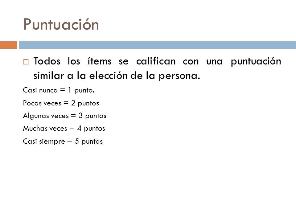 Puntuación Todos los ítems se califican con una puntuación similar a la elección de la persona. Casi nunca = 1 punto.