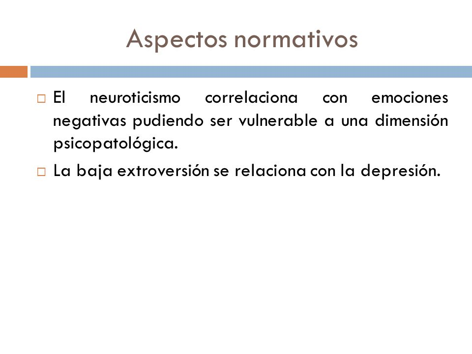 Aspectos normativos El neuroticismo correlaciona con emociones negativas pudiendo ser vulnerable a una dimensión psicopatológica.