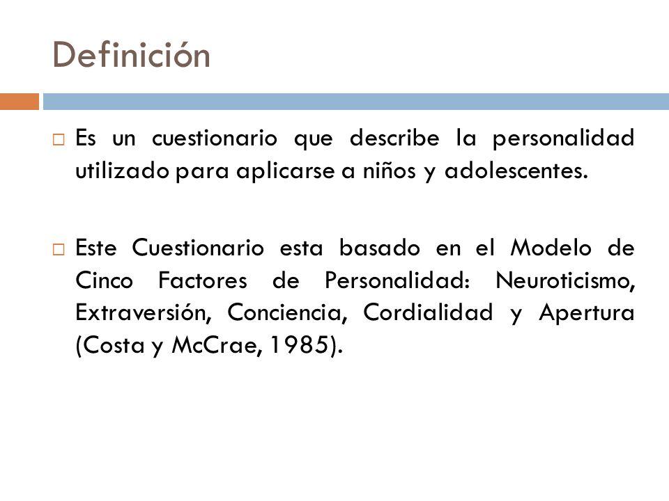 Definición Es un cuestionario que describe la personalidad utilizado para aplicarse a niños y adolescentes.