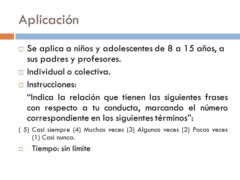 Aplicación Se aplica a niños y adolescentes de 8 a 15 años, a sus padres y profesores. Individual o colectiva.