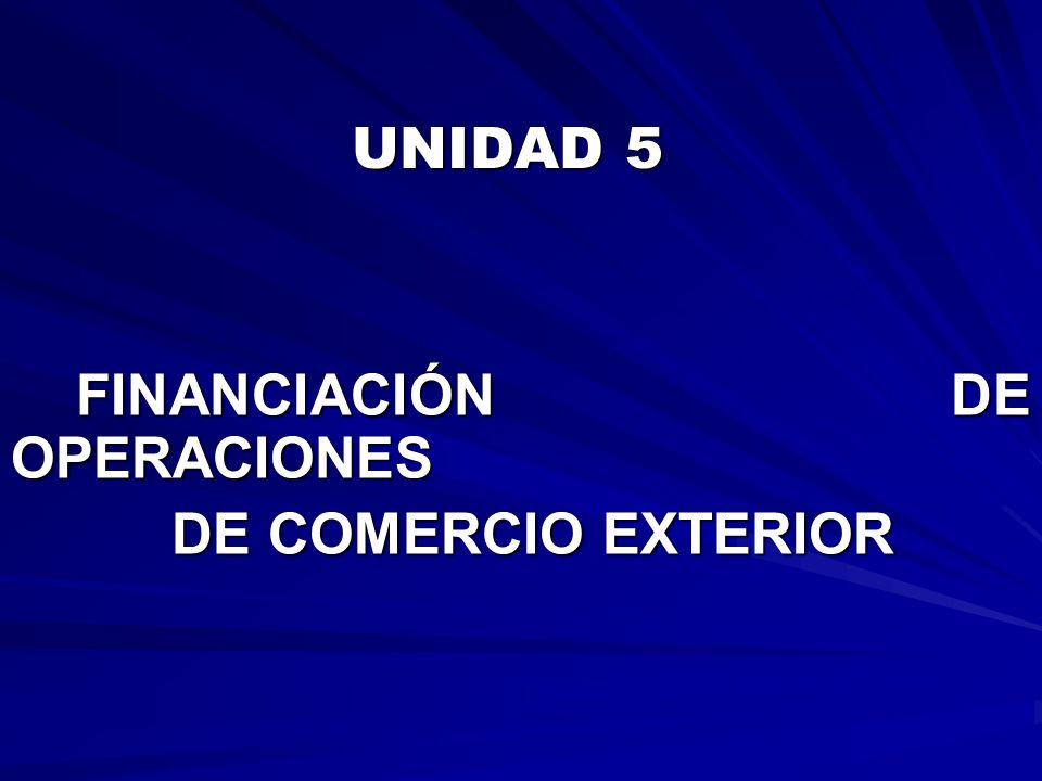 UNIDAD 5 FINANCIACIÓN DE OPERACIONES DE COMERCIO EXTERIOR