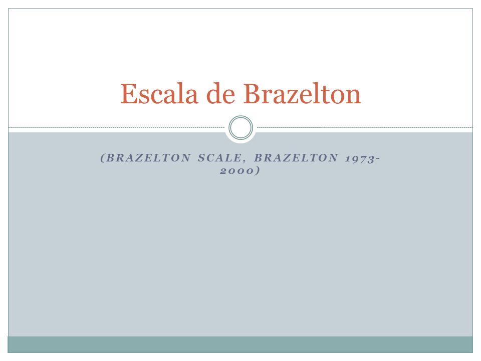 (Brazelton scale, brazelton 1973- 2000)