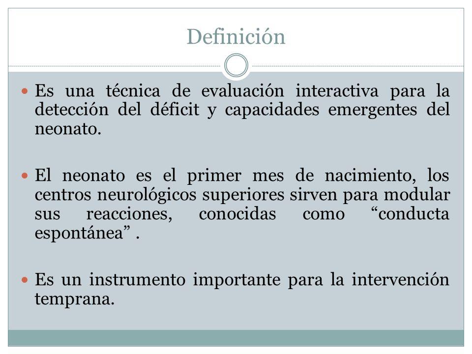 Definición Es una técnica de evaluación interactiva para la detección del déficit y capacidades emergentes del neonato.