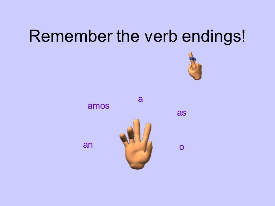 Remember the verb endings!