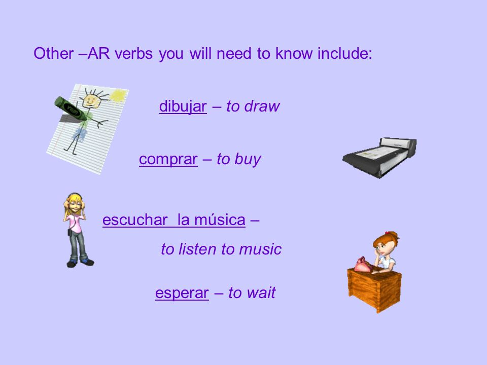 Other –AR verbs you will need to know include: