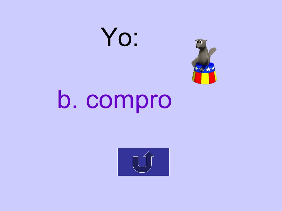 Yo: b. compro