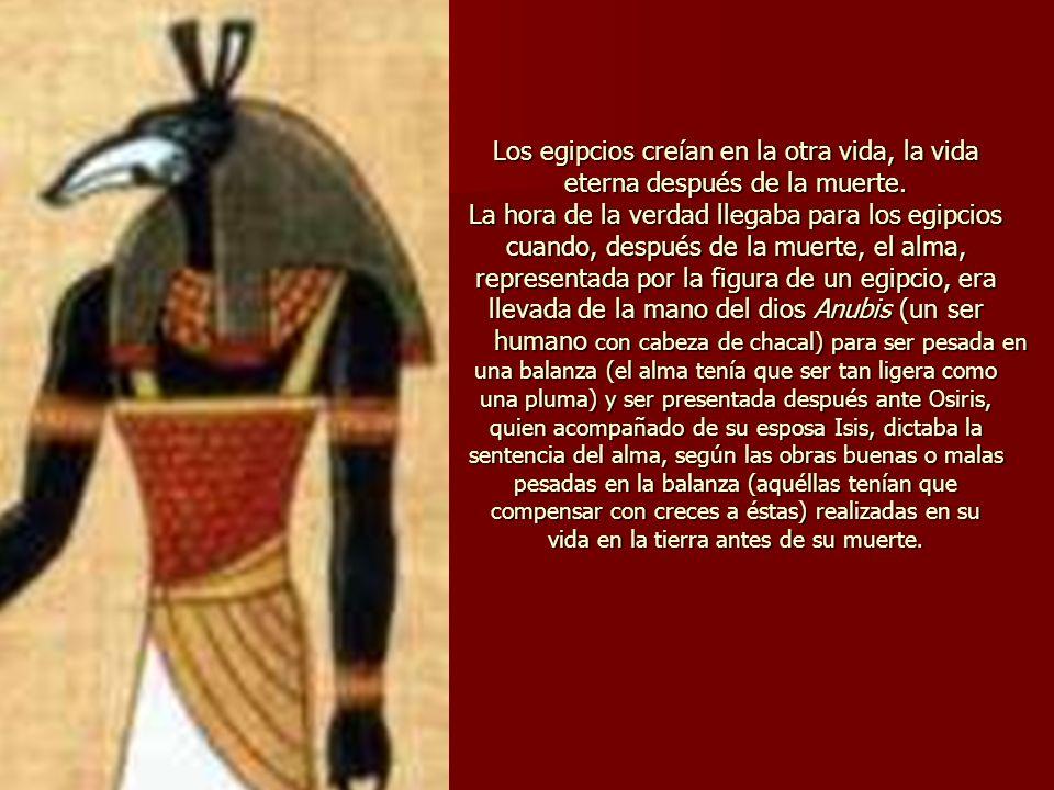 Los egipcios creían en la otra vida, la vida eterna después de la muerte.