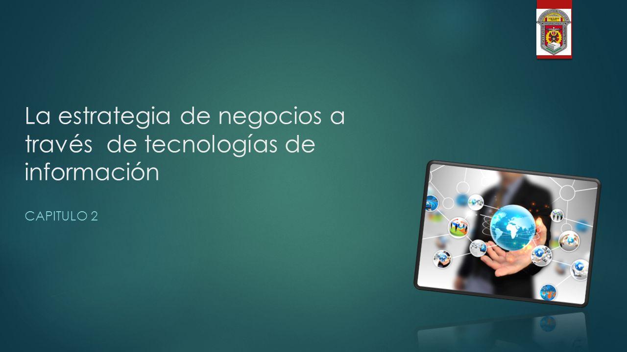 La estrategia de negocios a través de tecnologías de información ...