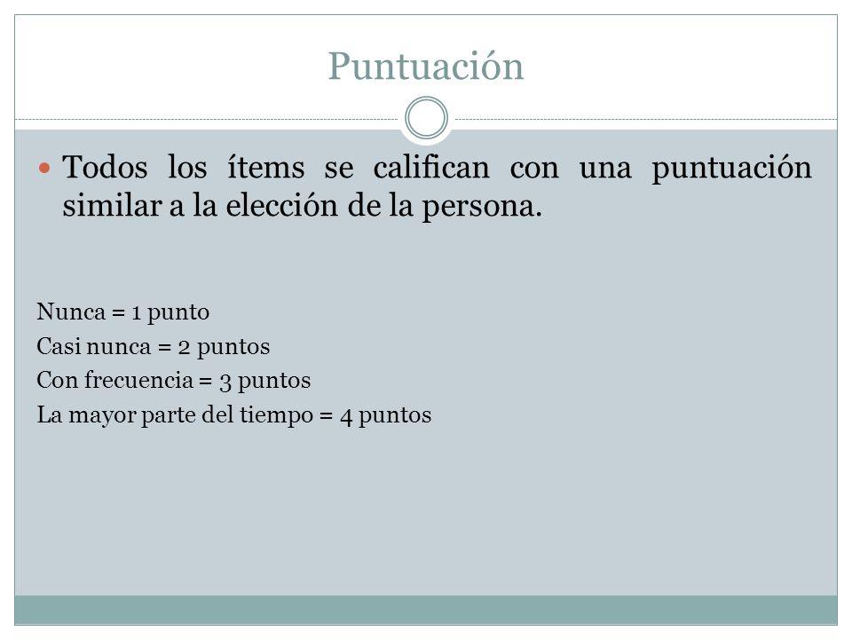 Puntuación Todos los ítems se califican con una puntuación similar a la elección de la persona. Nunca = 1 punto.