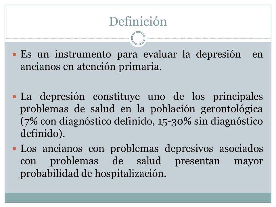 Definición Es un instrumento para evaluar la depresión en ancianos en atención primaria.