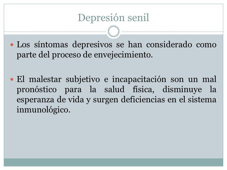 Depresión senil Los síntomas depresivos se han considerado como parte del proceso de envejecimiento.