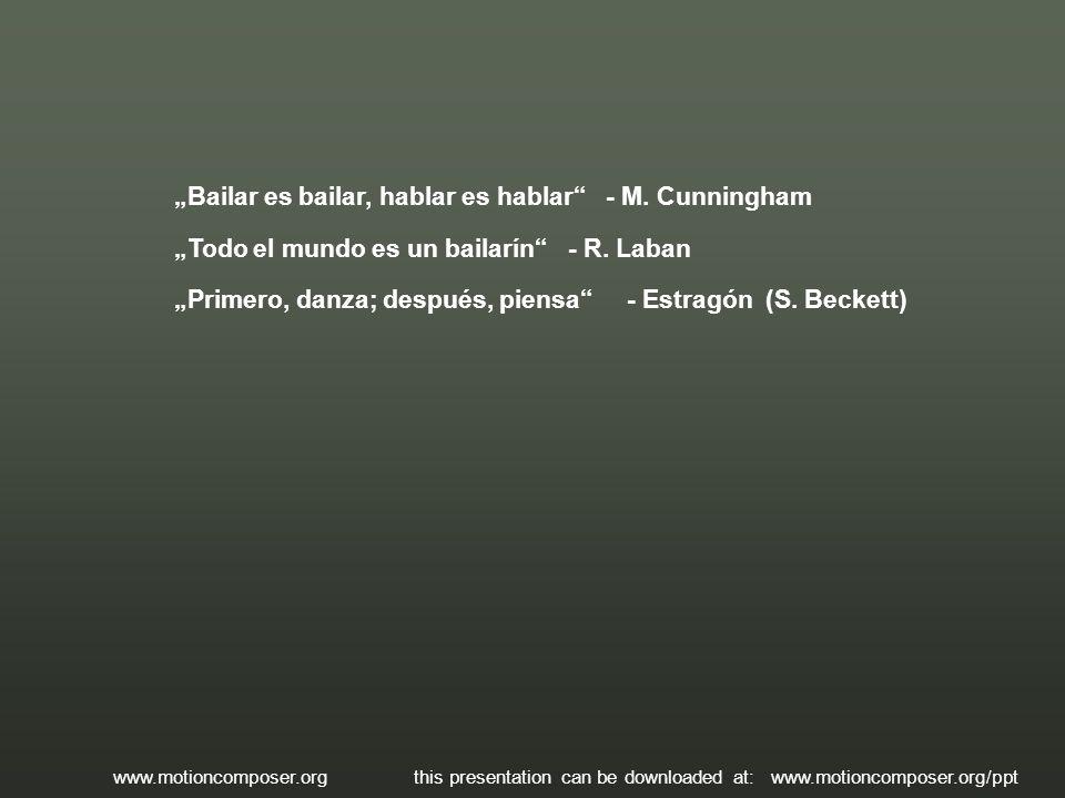 """Bailar es bailar, hablar es hablar - M. Cunningham"
