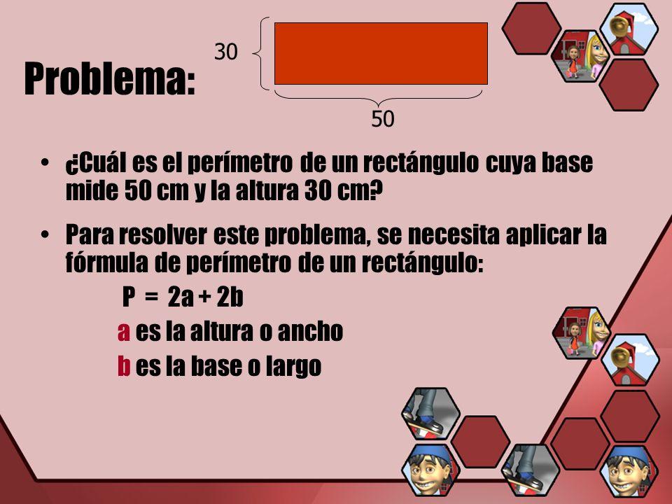 30 50. Problema: ¿Cuál es el perímetro de un rectángulo cuya base mide 50 cm y la altura 30 cm