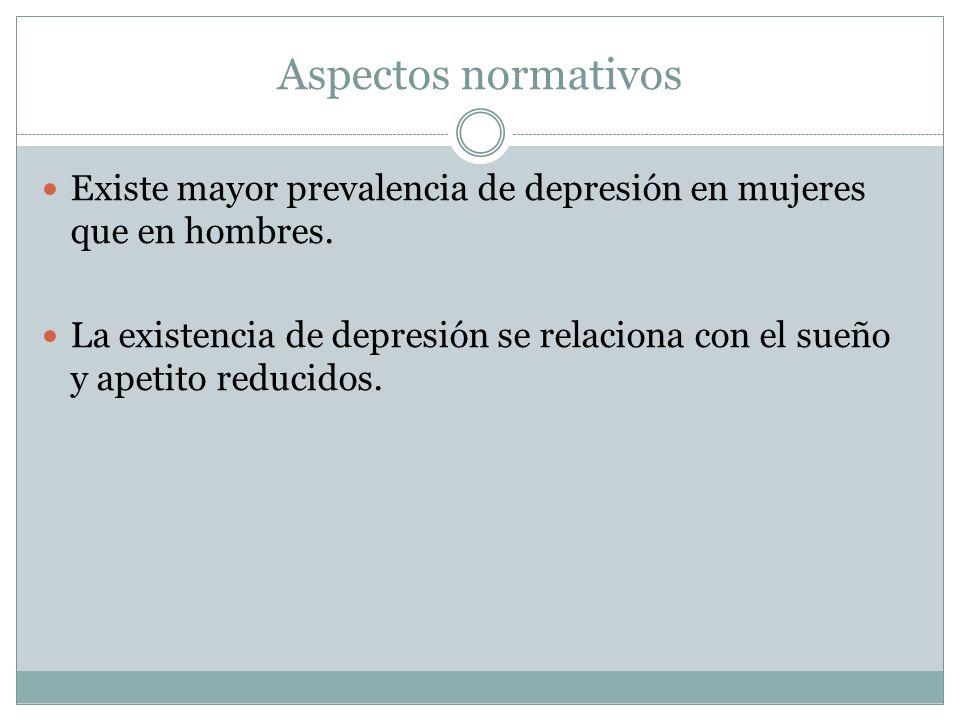 Aspectos normativos Existe mayor prevalencia de depresión en mujeres que en hombres.