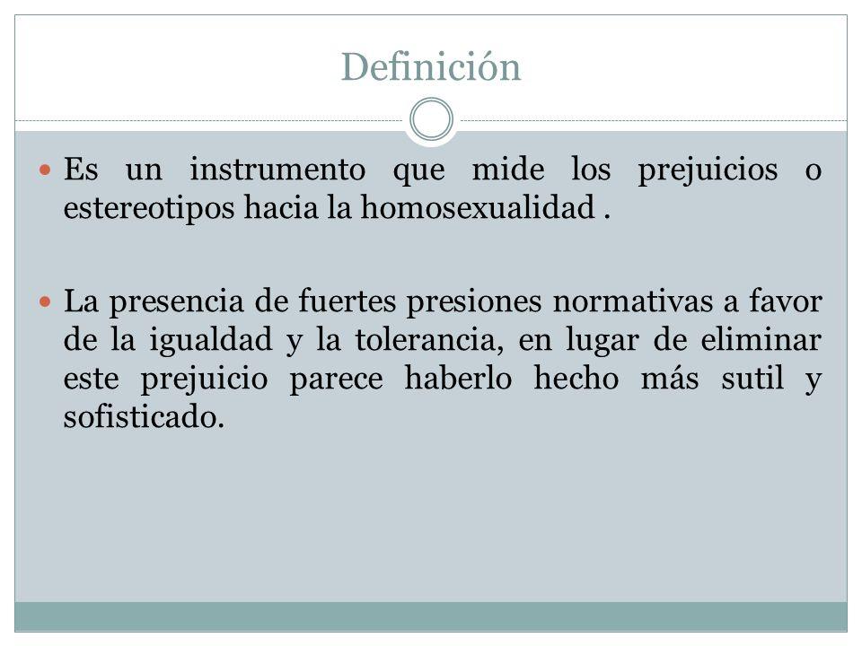 Definición Es un instrumento que mide los prejuicios o estereotipos hacia la homosexualidad .