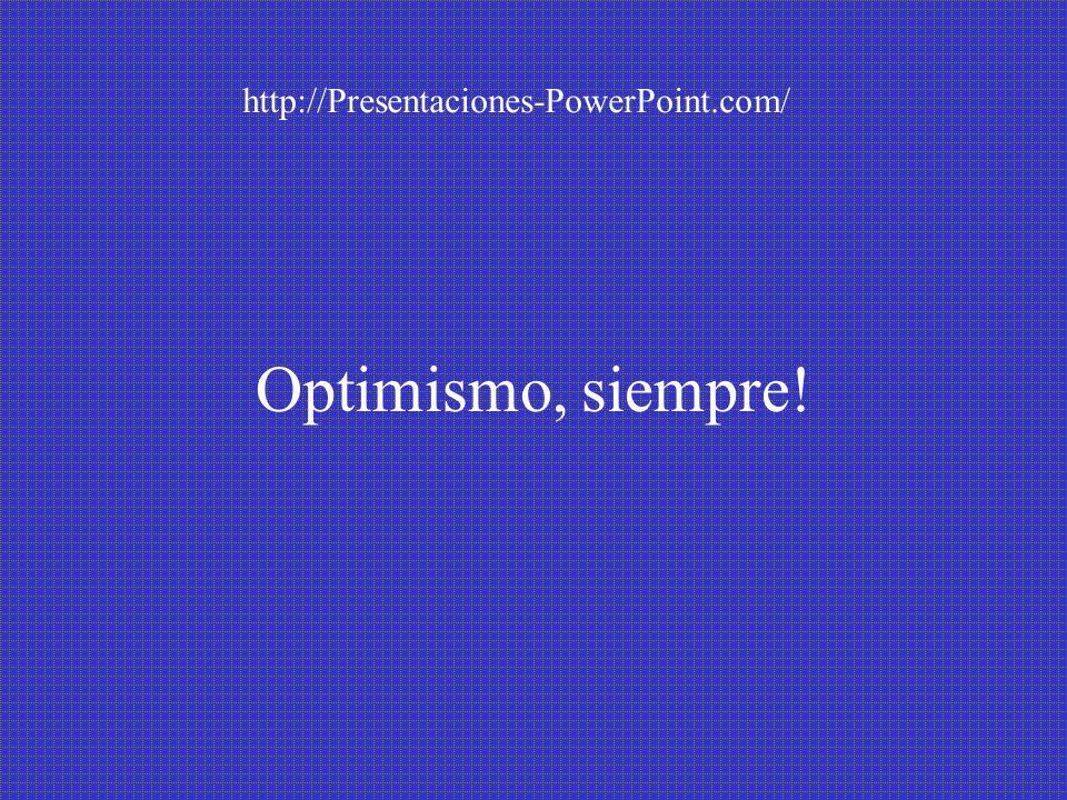http://Presentaciones-PowerPoint.com/ Optimismo, siempre!