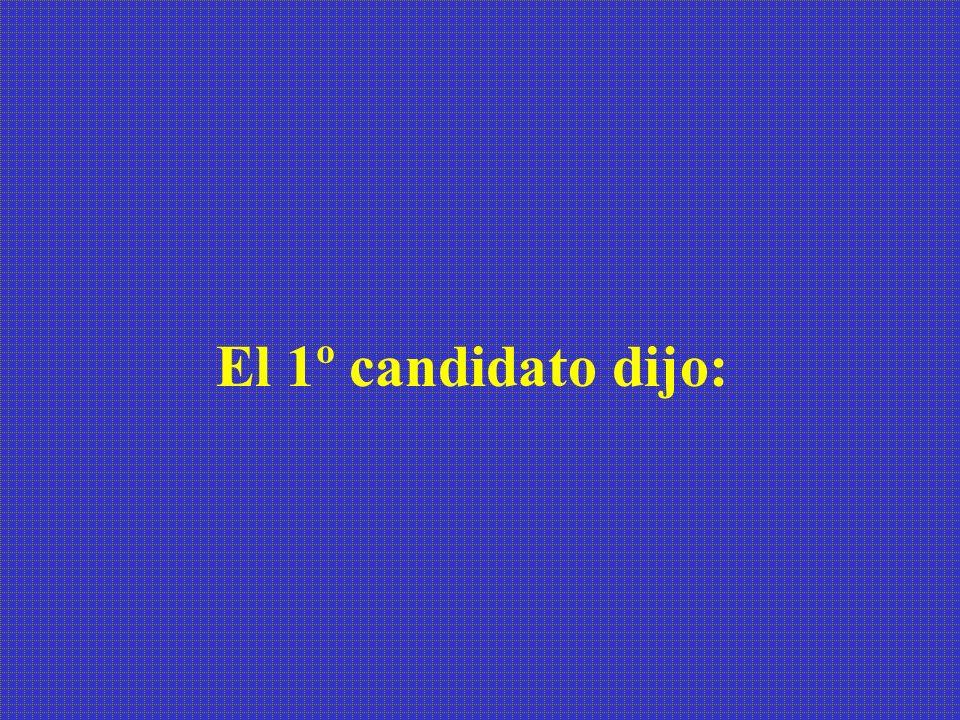 El 1º candidato dijo: