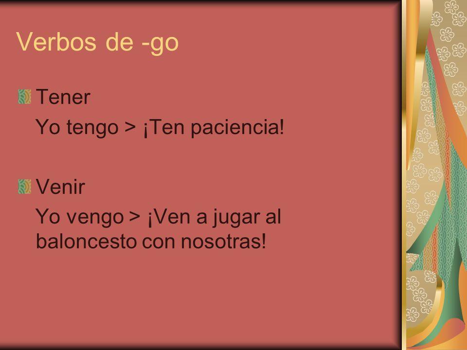 Verbos de -go Tener Yo tengo > ¡Ten paciencia! Venir