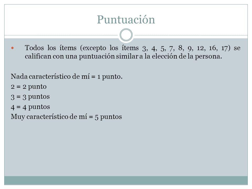 Puntuación Todos los ítems (excepto los ítems 3, 4, 5, 7, 8, 9, 12, 16, 17) se califican con una puntuación similar a la elección de la persona.