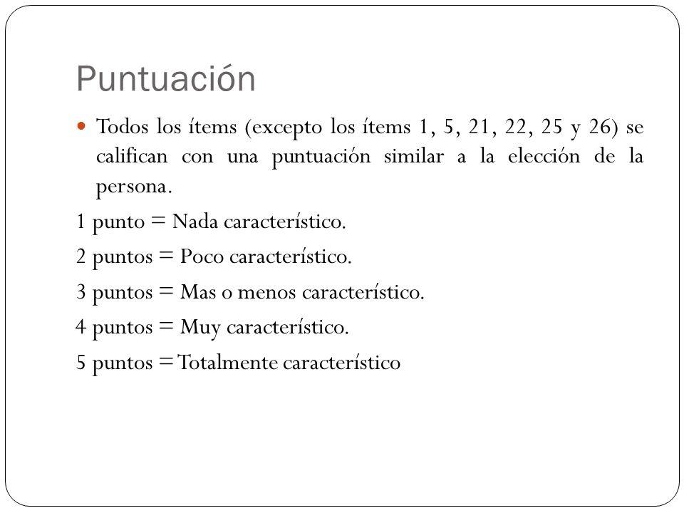 Puntuación Todos los ítems (excepto los ítems 1, 5, 21, 22, 25 y 26) se califican con una puntuación similar a la elección de la persona.