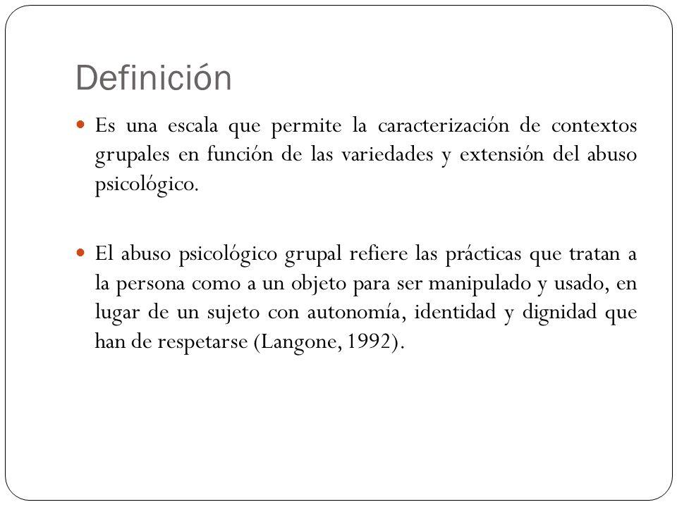 Definición Es una escala que permite la caracterización de contextos grupales en función de las variedades y extensión del abuso psicológico.