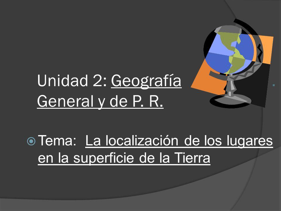 Unidad 2: Geografía . General y de P. R.