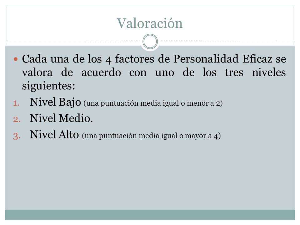 Valoración Cada una de los 4 factores de Personalidad Eficaz se valora de acuerdo con uno de los tres niveles siguientes: