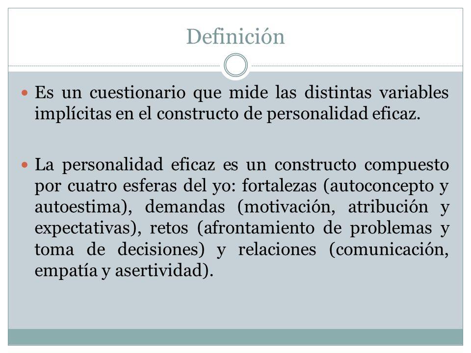 Definición Es un cuestionario que mide las distintas variables implícitas en el constructo de personalidad eficaz.