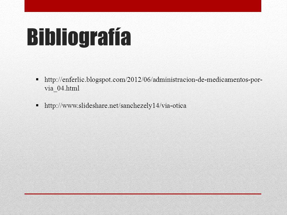 Bibliografía http://enferlic.blogspot.com/2012/06/administracion-de-medicamentos-por-via_04.html.