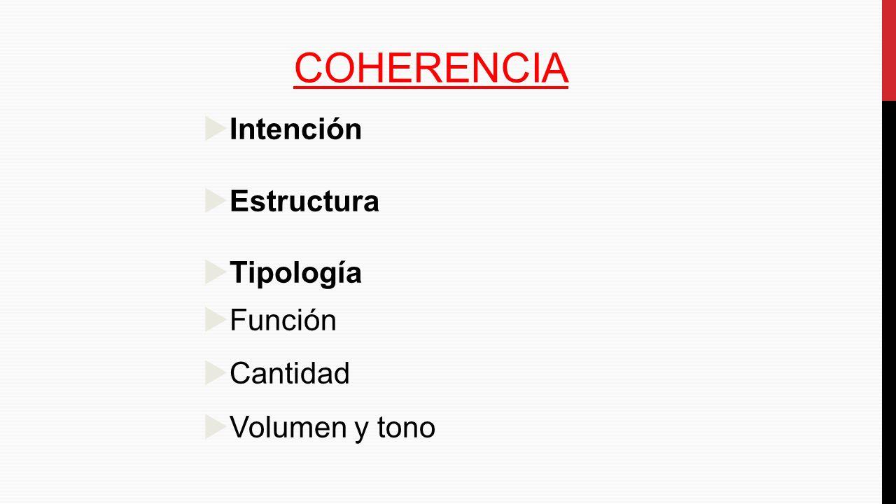 COHERENCIA Intención Estructura Tipología Función Cantidad