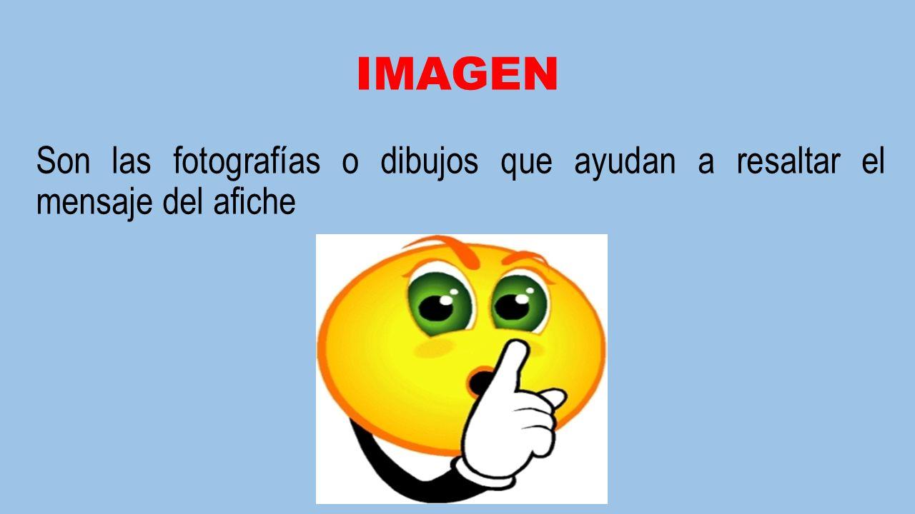 IMAGEN Son las fotografías o dibujos que ayudan a resaltar el mensaje del afiche