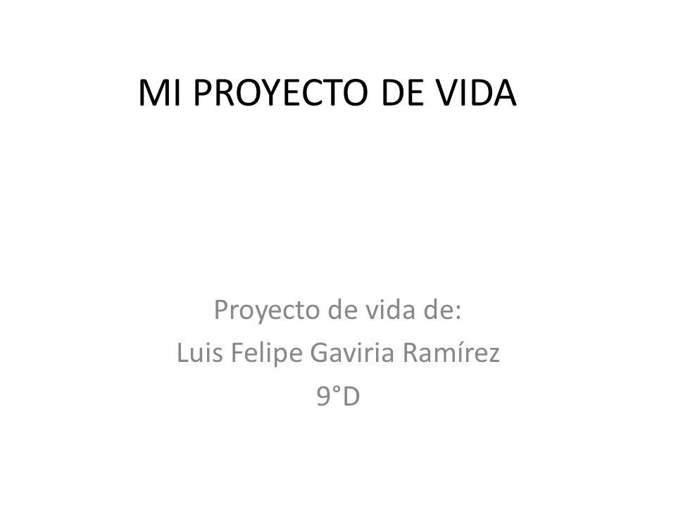 Proyecto de vida de: Luis Felipe Gaviria Ramírez 9°D
