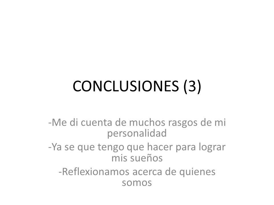 CONCLUSIONES (3) -Me di cuenta de muchos rasgos de mi personalidad