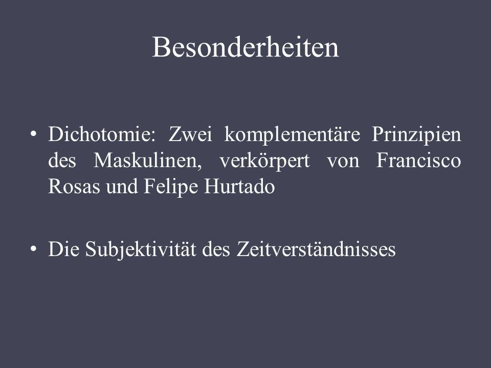 Besonderheiten Dichotomie: Zwei komplementäre Prinzipien des Maskulinen, verkörpert von Francisco Rosas und Felipe Hurtado.