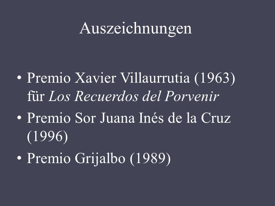 Auszeichnungen Premio Xavier Villaurrutia (1963) für Los Recuerdos del Porvenir. Premio Sor Juana Inés de la Cruz (1996)
