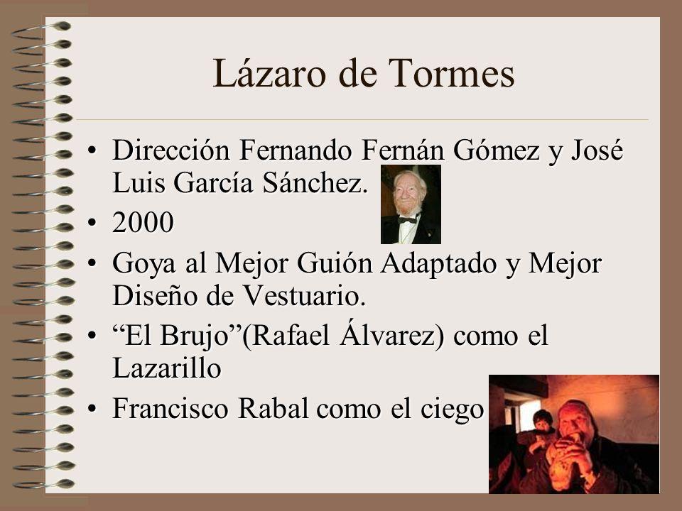 Lázaro de TormesDirección Fernando Fernán Gómez y José Luis García Sánchez. 2000. Goya al Mejor Guión Adaptado y Mejor Diseño de Vestuario.