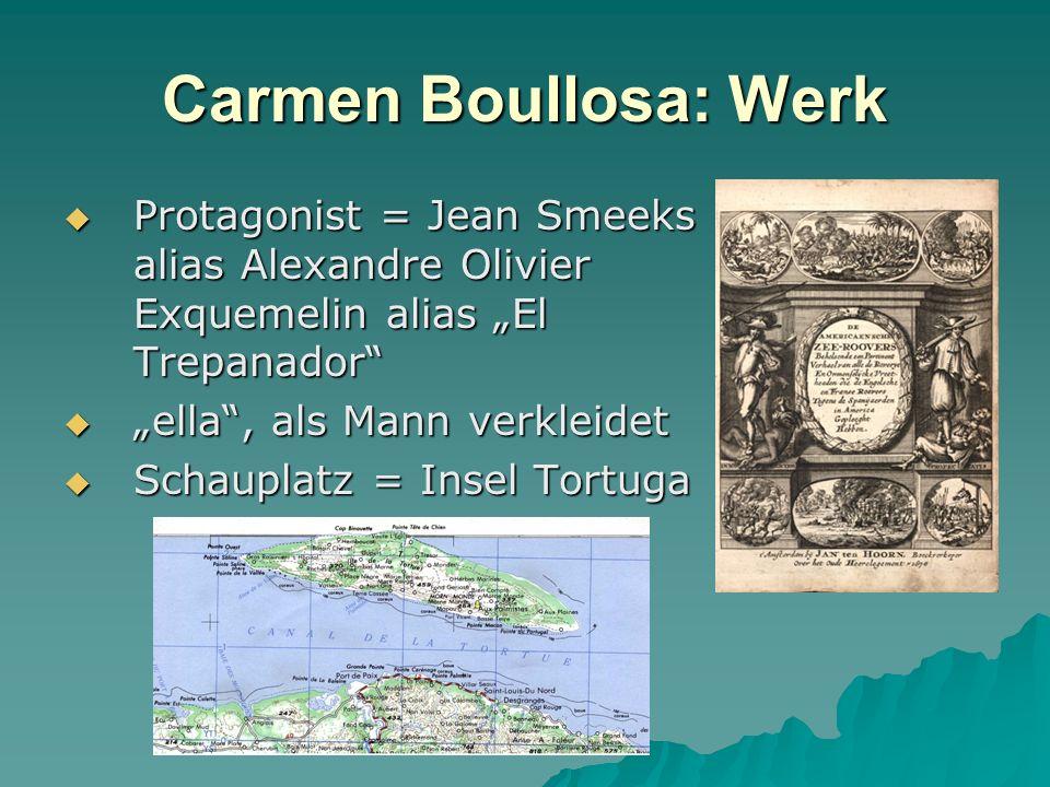 "Carmen Boullosa: Werk Protagonist = Jean Smeeks alias Alexandre Olivier Exquemelin alias ""El Trepanador"