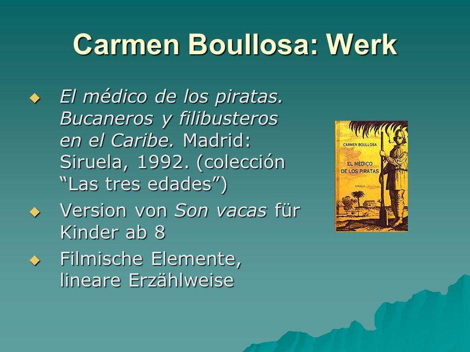 Carmen Boullosa: Werk El médico de los piratas. Bucaneros y filibusteros en el Caribe. Madrid: Siruela, 1992. (colección Las tres edades )