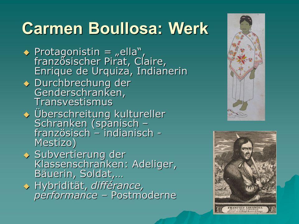 """Carmen Boullosa: Werk Protagonistin = """"ella , französischer Pirat, Claire, Enrique de Urquiza, Indianerin."""