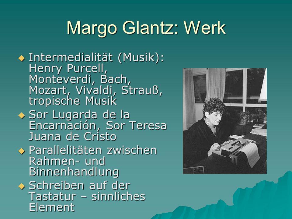 Margo Glantz: Werk Intermedialität (Musik): Henry Purcell, Monteverdi, Bach, Mozart, Vivaldi, Strauß, tropische Musik.