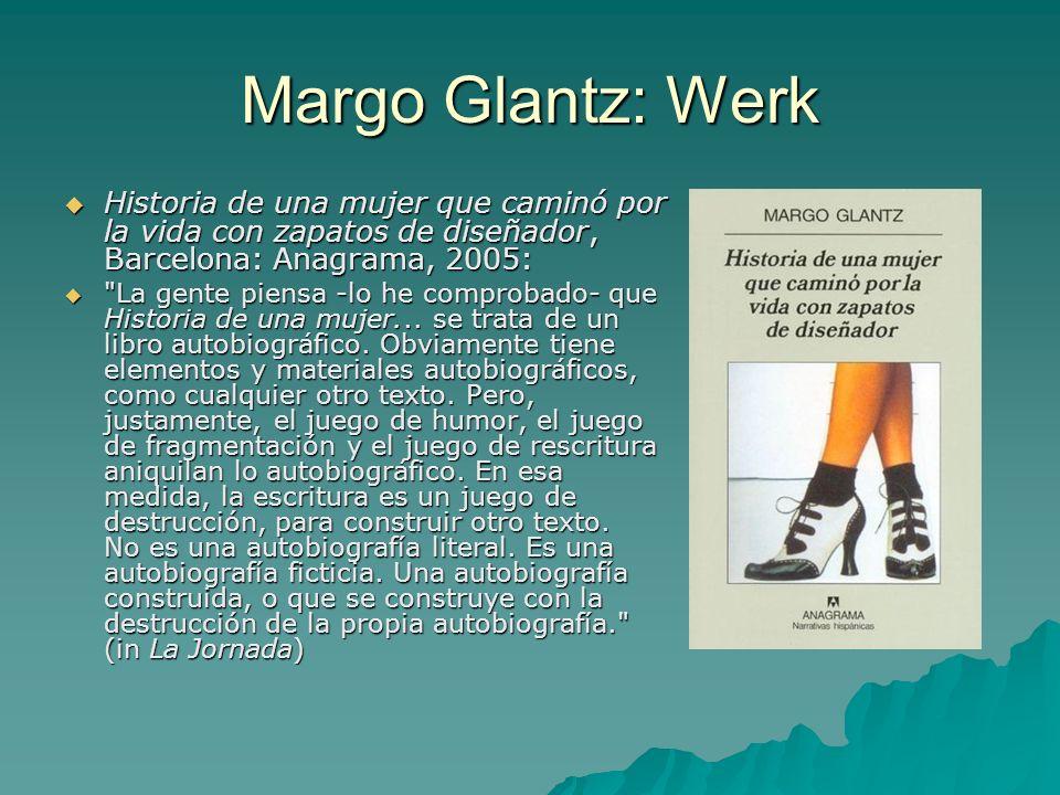 Margo Glantz: Werk Historia de una mujer que caminó por la vida con zapatos de diseñador, Barcelona: Anagrama, 2005: